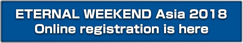 ETERNAL WEEKEND Asia 2018 Legacy Online registration